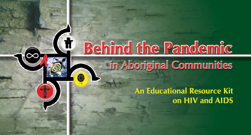 Behind The Pandemic in Aboriginal Communties: An Educational Resource Kit on HIV and AIDS