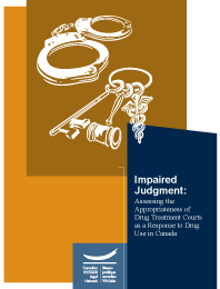 Impaired Judgment: Assessing the Appropriateness of Drug Treatment Courts as a Response to Drug Use in Canada