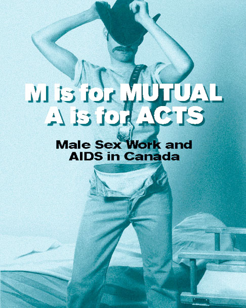 M is for Mutual A is for Acts: Male Sex Work and AIDS in Canada