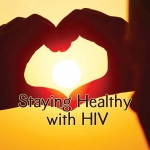 Staying Healthy with HIV